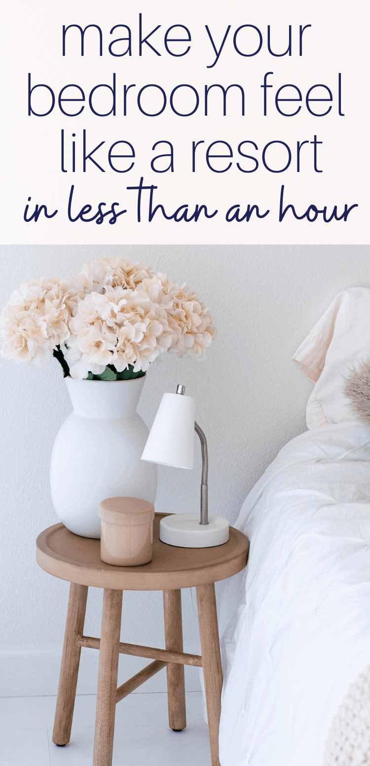 """pinterest pin """"make your bedroom feel like a resort in less than an hour"""""""